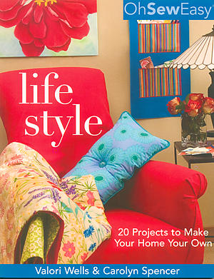 Oh Sew Easy: Life Style by Valori Wells & Carolyn Spencer